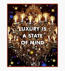 Luxury is a State of Mind Photographic Print