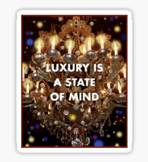 Luxury is a State of Mind Sticker