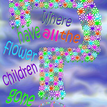 Where have all the flower children gone? by artbyjehf