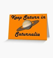 Keep Saturn in Saturnalia - Dark Text Greeting Card