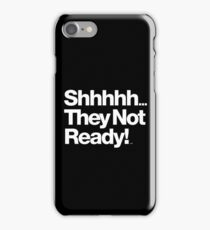 Shhhh... They not ready!! Be Dope Anyway Threads iPhone Case/Skin