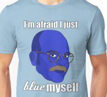 I'm afraid I just blue myself Unisex T-Shirt