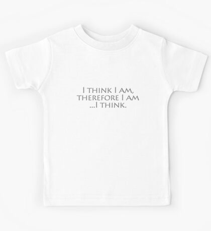 I think I am, therefore I am, I think. Kids Clothes