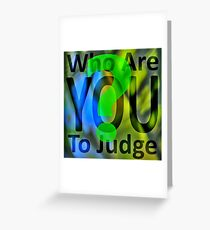who are YOU to judge Greeting Card
