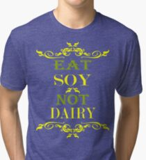 Eat Soy Not Dairy Tri-blend T-Shirt