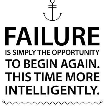 Failure is simply the opportunity to begin again. This time more intelligently. by mickeysix