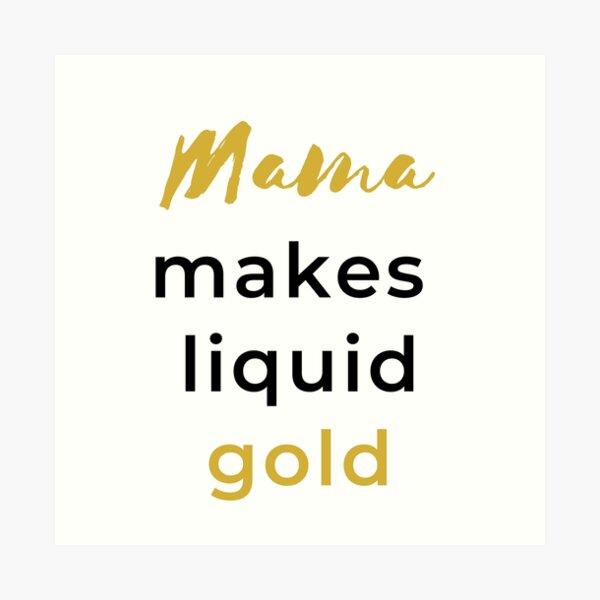 Mama Makes Liquid Gold Art Print