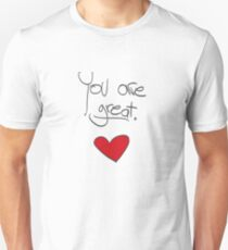 You are great! Unisex T-Shirt