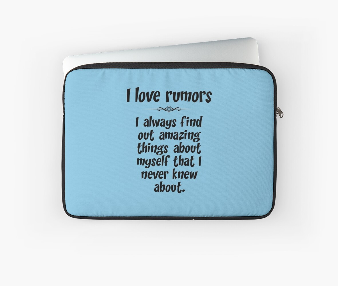I love rumors. I always find out amazing things about myself that I never knew about. by mickeysix