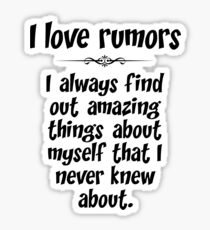 I love rumors. I always find out amazing things about myself that I never knew about. Sticker