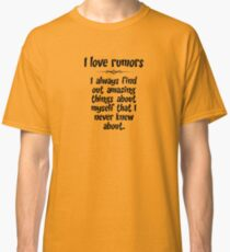 I love rumors. I always find out amazing things about myself that I never knew about. Classic T-Shirt
