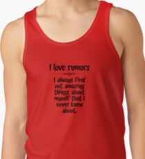 I love rumors. I always find out amazing things about myself that I never knew about. Tank Top