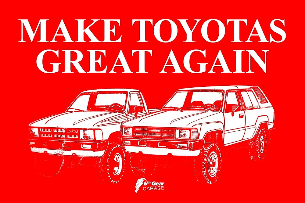 Make Toyotas Great Again - Truck & 4Runner by 6thGear