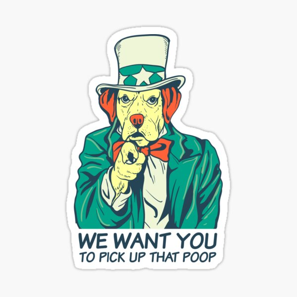 We Want You... To Pick Up That Poop Sticker