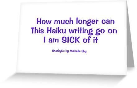 Sick of Haiku Writing by michelleshy
