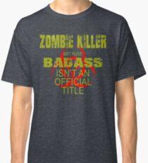 badass zombie killer  Classic T-Shirt