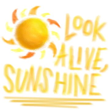 Look Alive, Sunshine  by Femnar