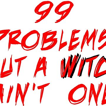 99 Problems But A Witch Ain't One! by pelclothing