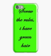 """""""Screw the rules, i have green hair"""" iPhone Case/Skin"""