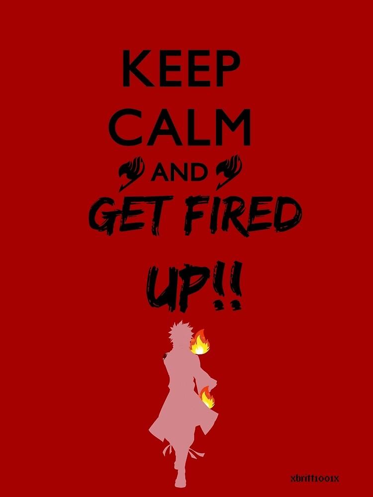 Keep calm and GET FIRED UP!! -Natsu-Fairytail- by xbritt1001x