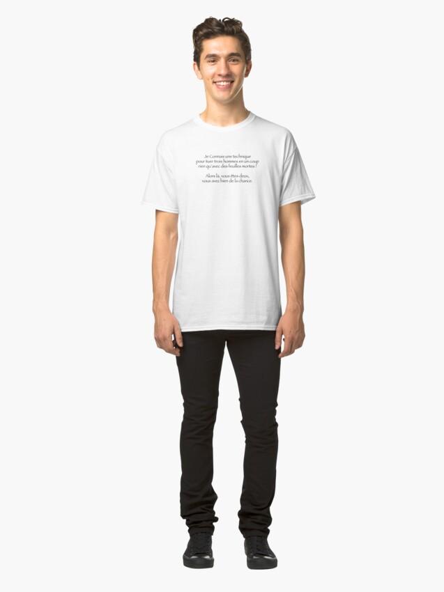 T-shirt classique ''Je connais une technique pour que tuer trois hommes rien qu'avec des feuilles mortes !': autre vue