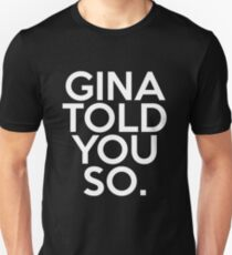 Gina Told You So. Unisex T-Shirt