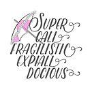 Supercalifragilisticexpialidocious by bookishwhimsy
