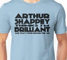 Arthur Shappey thinks I'm Brilliant (new version) Unisex T-Shirt