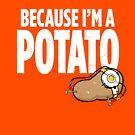 I'm a Potato by powerpig