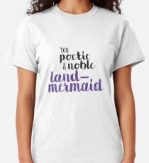 Poetic and Noble Land-Mermaid Classic T-Shirt