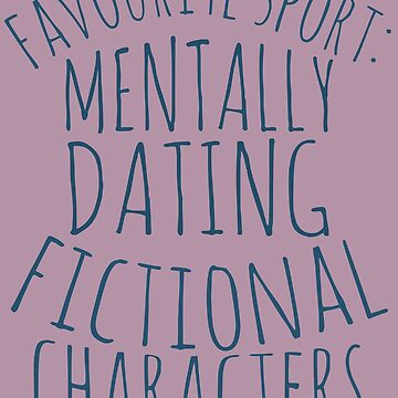 favourite sport: mentally dating fictional characters by FandomizedRose