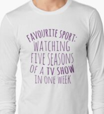 favourite sport: watching five seasons of a tv show in one week Long Sleeve T-Shirt