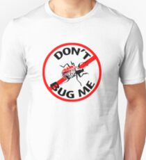 Don't Bug Me T-shirt T-Shirt