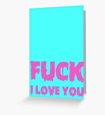 Fuck, I love you Greeting Card