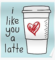 I Like You A Latte Poster