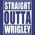 Straight Outta Wrigley by iEric