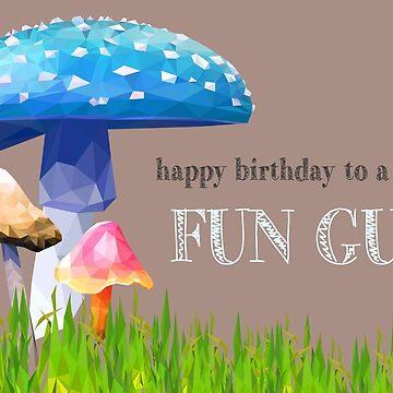 Happy Birthday, Fun Guy by arianazhang
