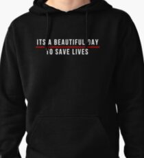 Its A Beautiful Day to Save Lives  White Lettering Pullover Hoodie