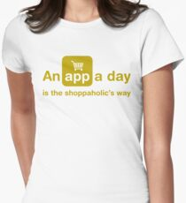 An app a day is the shoppaholic's way Womens Fitted T-Shirt