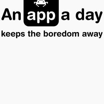 An app a day keeps the boredom away by Mr-Appy