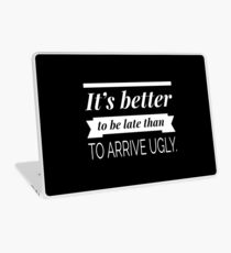 It's better to be late than to arrive ugly Laptop Skin