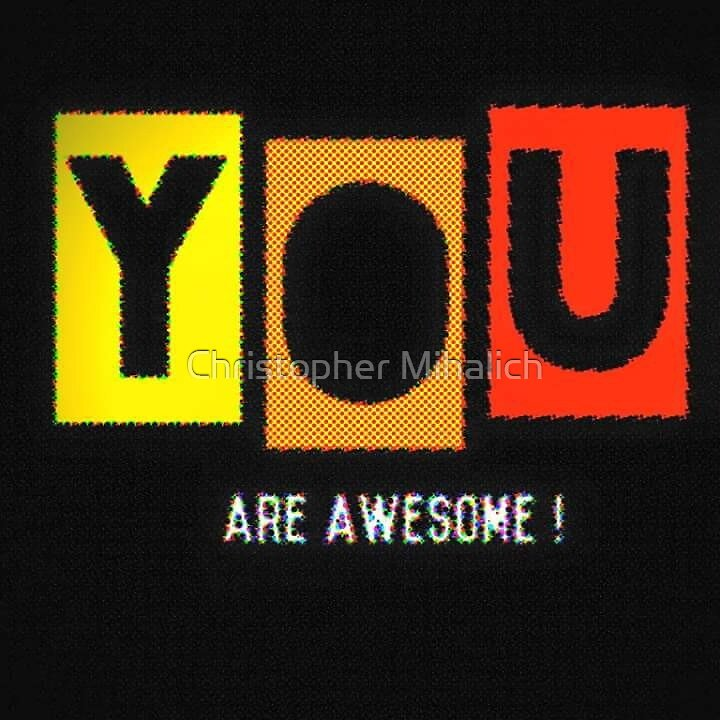 You are awesome by Christopher Mihalich