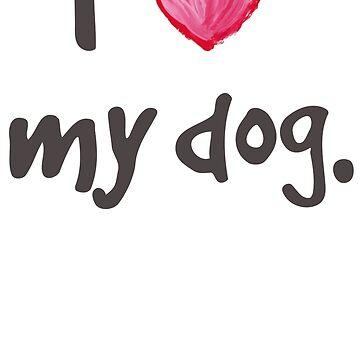 I Love My Dog by AudraJS