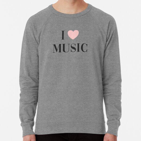 I love music  Lightweight Sweatshirt