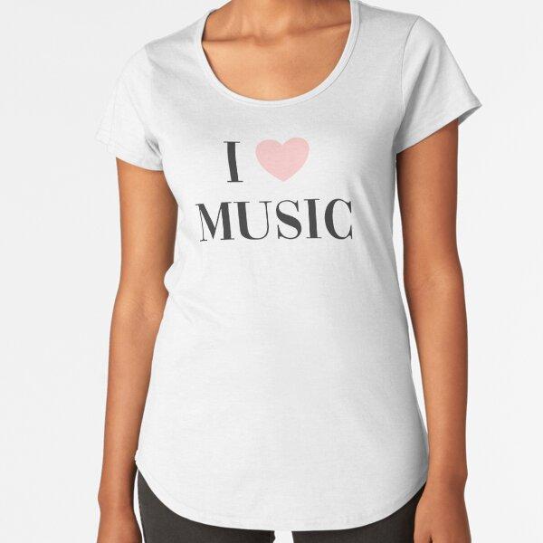 I love music  Premium Scoop T-Shirt