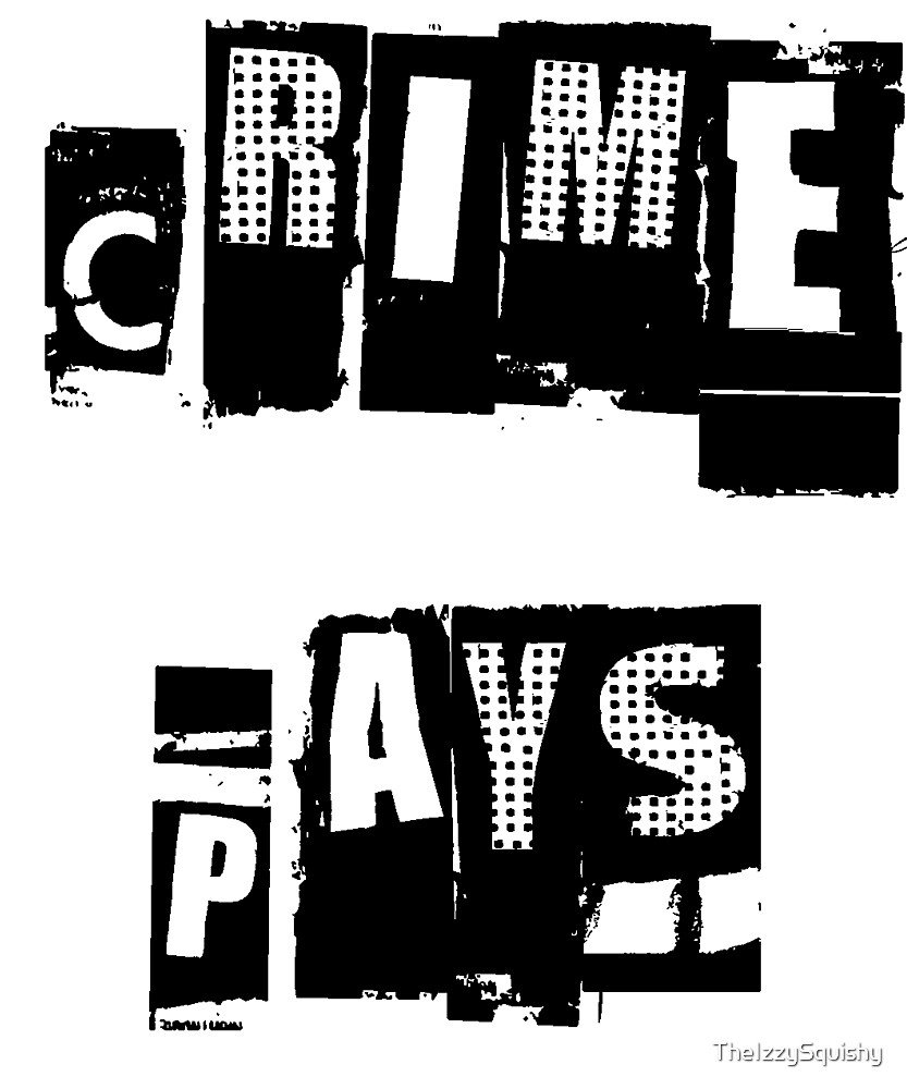 Crime Pays by TheIzzySquishy