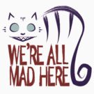 We're All Mad Here by jlechuga
