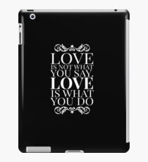 Love is not what you say. Love is what you do. iPad Case/Skin