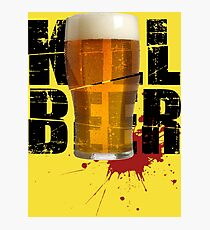 Kill Beer Photographic Print