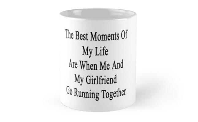 The Best Moments Of My Life Are When Me And My Girlfriend Go Running Together  by supernova23